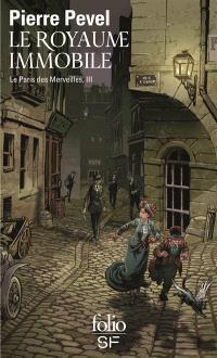 Le Paris des merveilles. Volume 3, Le royaume immobile
