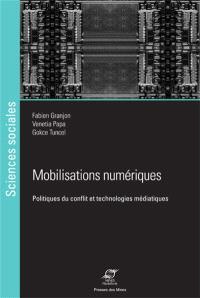 Mobilisations numériques : politiques du conflit et technologies médiatiques