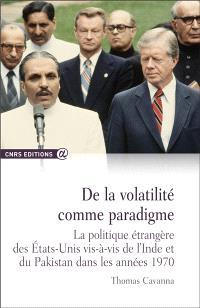 De la volatilité comme paradigme : la politique étrangère des Etats-Unis vis-à-vis de l'Inde et du Pakistan dans les années 1970