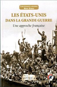 Les Etats-Unis dans la Grande Guerre : une approche française