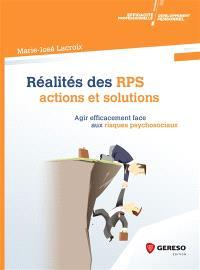 Réalités des RPS : actions et solutions : agir efficacement face aux risques psychosociaux