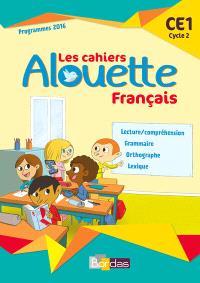 Les cahiers alouette français : CE1, cycle 2 : programme 2016