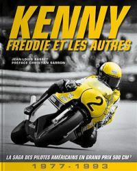 Kenny, Freddie et les autres : 1977-1993 : la saga des pilotes américains en grand prix 500 cm3
