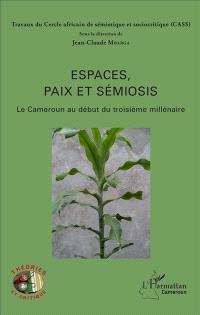 Espaces, paix et sémiosis : le Cameroun au début du troisième millénaire