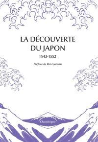 La découverte du Japon, 1543-1552 : premiers témoignages & premières cartes