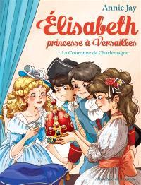 Elisabeth, princesse à Versailles. Volume 7, La couronne de Charlemagne