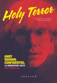 Holy terror : Andy Warhol confidentiel