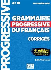 Grammaire progressive du français : A2 B1 intermédiaire : corrigés + 450 nouveaux tests et activités en ligne