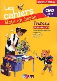 Les cahiers mots en herbe, français CM2, cycle 3 : lecture-compréhension, grammaire, orthographe, lexique : programmes 2016