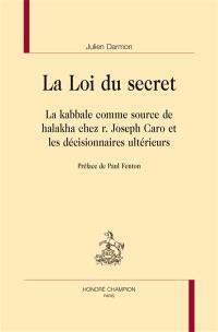 La loi du secret : la kabbale comme source d'inspiration de halakha chez r. Joseph Caro et les décisionnaires ultérieurs