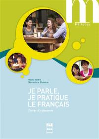 Je parle, je pratique le français : cahier d'autonomie