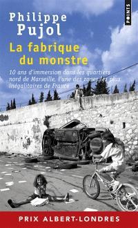 La fabrique du monstre : 10 ans d'immersion dans les quartiers nord de Marseille, l'une des zones les plus inégalitaires de France