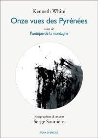 Onze vues des Pyrénées; Suivi de Poétique de la montagne