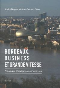 Bordeaux, business et grande vitesse : nouveaux paradigmes économiques