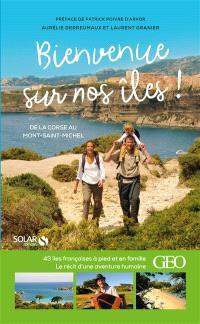 Bienvenue sur nos îles ! : 43 îles françaises à pied et en famille : de la Corse au Mont-Saint-Michel