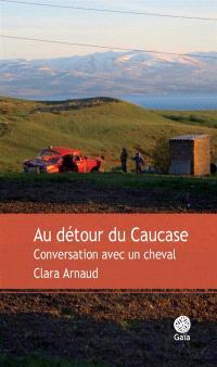 Au détour du Caucase : conversation avec un cheval : récit