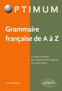 Grammaire française de A à Z : les règles à connaître, les concepts de base à maîtriser, les erreurs à éviter