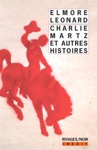Charlie Martz : et autres histoires