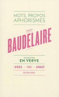 Charles Baudelaire : mots, propos, aphorismes : Paris, 1821-1867