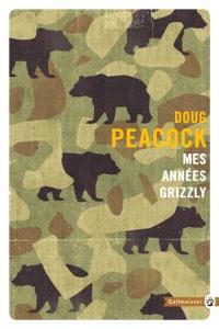 Mes années grizzly : à la recherche de l'Amérique sauvage