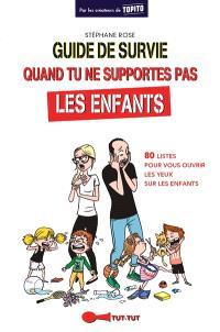Guide de survie quand tu ne supportes pas les enfants : 80 listes pour vous ouvrir les yeux sur les enfants