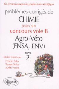 Problèmes corrigés de chimie : posés aux concours voie B agro-véto (ENSA, ENV). Volume 2, 2012-2016