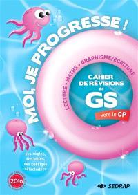 Moi, je progresse ! : cahier de révisions de la  GS vers le CP : lecture, maths, graphisme-écriture