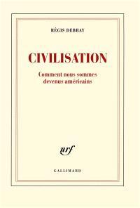 Civilisation : comment nous sommes devenus américains