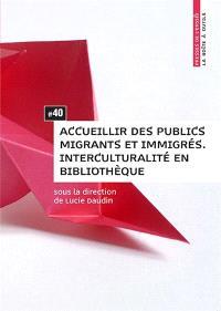 Accueillir des publics migrants et immigrés : interculturalité en bibliothèque