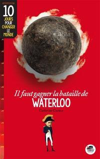 Il faut gagner la bataille de Waterloo