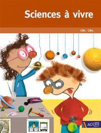 Sciences à vivre CM1-CM2 : pour pratiquer les démarches scientifiques et technologiques