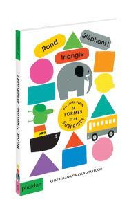 Rond, triangle, éléphant ! : un livre plein de formes et de surprises
