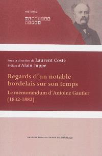 Regards d'un notable bordelais sur son temps : le mémorandum d'Antoine Gautier, 1832-1882