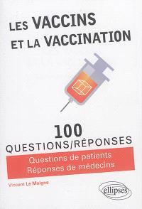Les vaccins et la vaccination : 100 questions-réponses : questions de patients, réponses de médecins