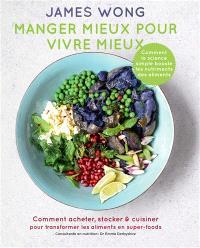 Manger mieux pour vivre mieux : comment acheter, stocker & cuisiner pour transformer les aliments en super-foods
