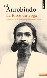 Sri Aurobindo : la force du yoga