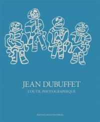 Jean Dubuffet : l'outil photographique