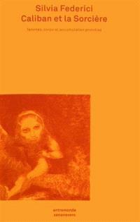 Caliban et la sorcière : femmes, corps et accumulation primitive