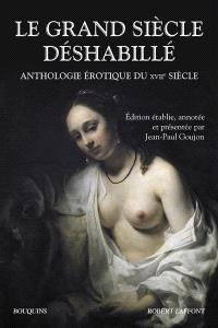 Le Grand Siècle déshabillé : anthologie érotique du XVIIe siècle