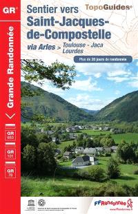 Sentier vers Saint-Jacques-de-Compostelle : via Arles, Toulouse-Jaca-Lourdes, GR 653, GR 101, GR 78 : plus de 20 jours de randonnée