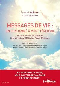 Messages de vie du couloir de la mort : un condamné à mort témoigne : amour inconditionnel, gratitude, liberté intérieure, méditation, pardon, résilience