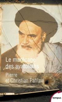 Le marécage des ayatollahs : une histoire de la révolution iranienne