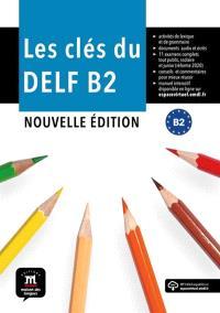Les clés du nouveau DELF B2 : livre de l'élève
