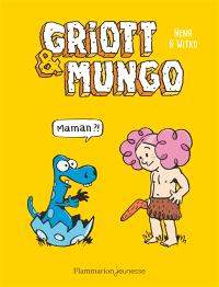 Griott & Mungo. Volume 1, Maman ?!