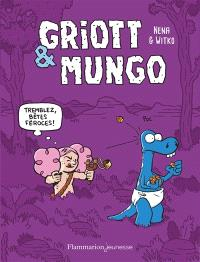 Griott & Mungo. Volume 2, Tremblez, bêtes féroces !