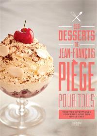 Les desserts de Jean-François Piège pour tous : recettes super faciles pour faire aussi bien que le chef