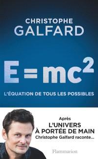 E = mc2 : l'équation de tous les possibles