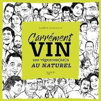 Carrément vin : 100 vigneron(ne)s au naturel