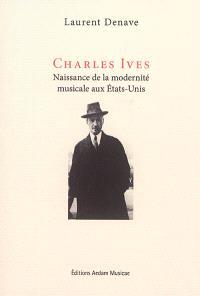 Charles Ives : naissance de la modernité musicale aux Etats-Unis