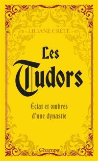 Les Tudors : éclat et ombres d'une dynastie